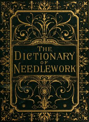 The dictionary of needlework 1882